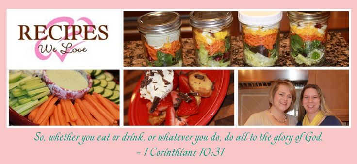 Recipes We Love: So whether you eat or drink, or whatever you do, do all to the glory of God. 1 Corinthians 10:31