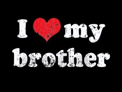 brought into my life by God---I have the BEST brother!...as a little girl, I always wanted a brother,now I have one =)