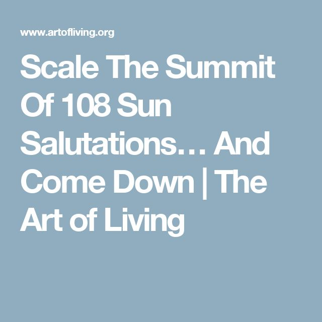 Scale The Summit Of 108 Sun Salutations… And Come Down | The Art of Living