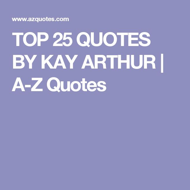 TOP 25 QUOTES BY KAY ARTHUR | A-Z Quotes