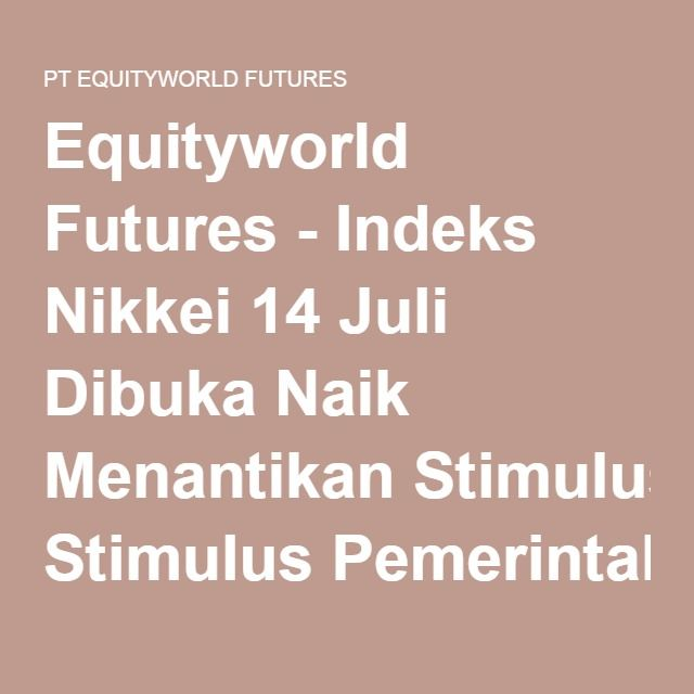 Equityworld Futures - Indeks Nikkei 14 Juli Dibuka Naik Menantikan Stimulus Pemerintah Jepang - PT EQUITYWORLD FUTURES