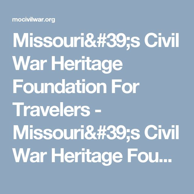Missouri's Civil War Heritage Foundation  For Travelers - Missouri's Civil War Heritage Foundation