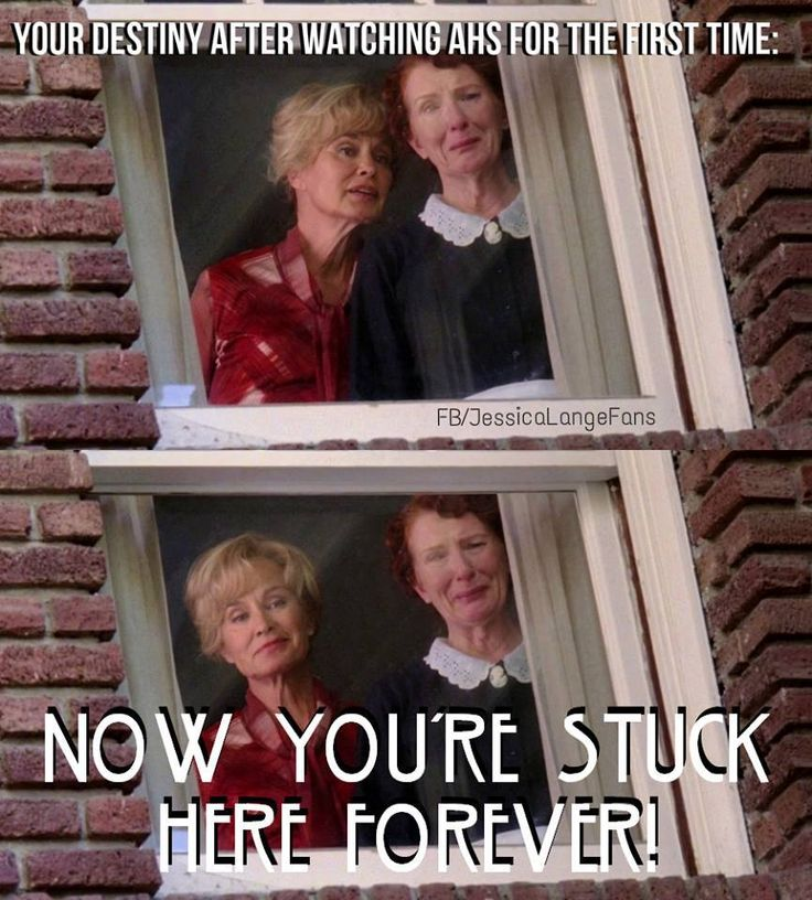 Your destiny after watching AHS for the first time:  NOW YOU'RE STUCK HERE FOREVER!  #AHS