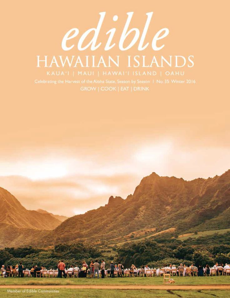 In the Magazine - Winter 2016 issue of edible Hawaiian Islands Magazine
