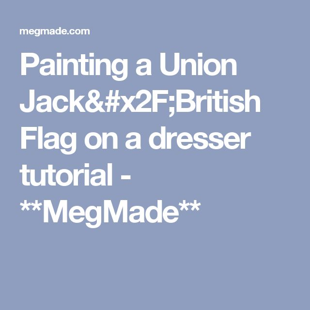 Painting a Union Jack/British Flag on a dresser tutorial - **MegMade**