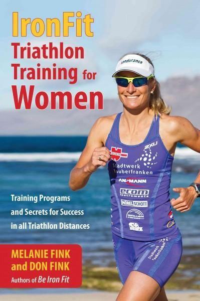 Ironfit Triathlon Training for Women: Training Programs and Secrets for Success in All Triathlon Distances