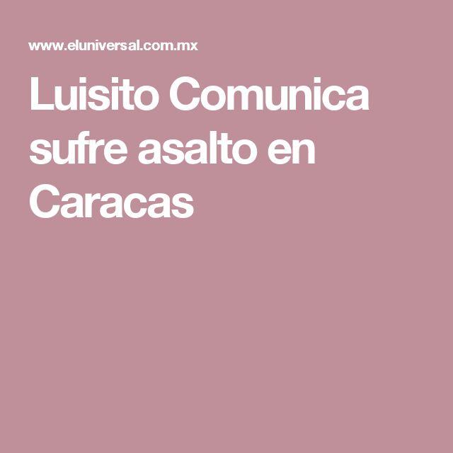 Luisito Comunica sufre asalto en Caracas
