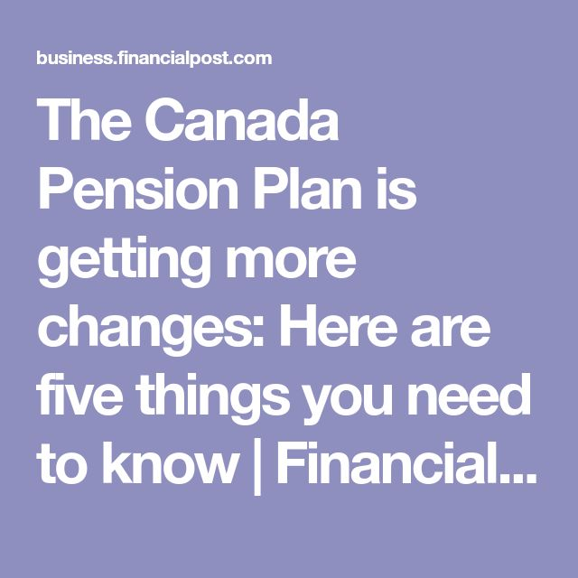 The Canada Pension Plan is getting more changes: Here are five things you need to know | Financial Post...2017