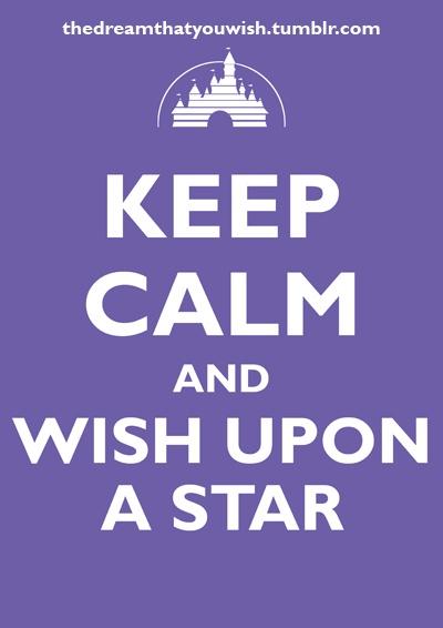 Disney. Keep Calm & Wish Upon a Star!