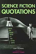 Science Fiction Quotations: From the Inner Mind to the Outer Limits by Gary Westfahl