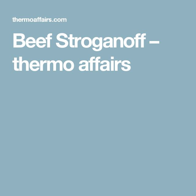 Beef Stroganoff – thermo affairs