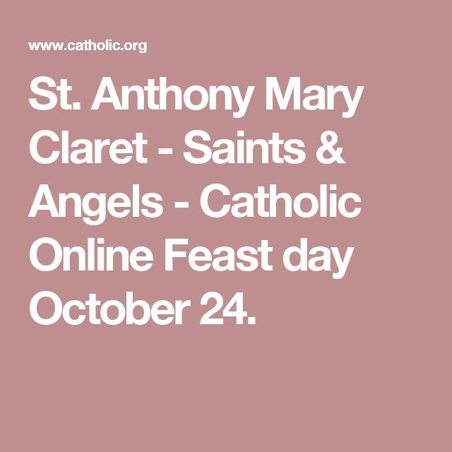 St. Anthony Mary Claret - Saints & Angels - Catholic Online Feast day October 24.