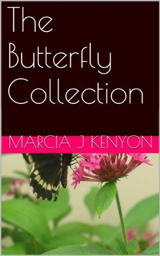 The Butterfly Collection by Marcia J Kenyon, http://www.amazon.com/dp/B00F6BHO8Y/ref=cm_sw_r_pi_dp_lerFsb1SGRPV4