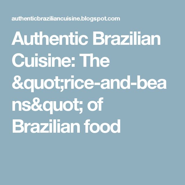 "Authentic Brazilian Cuisine: The ""rice-and-beans"" of Brazilian food"
