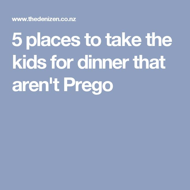5 places to take the kids for dinner that aren't Prego
