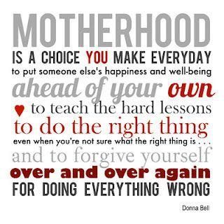 "Quote ""Motherhood is a choice you make everyday...."" :-)"