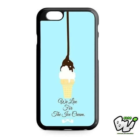We Life For The Ice Cream iPhone 6 | iPhone 6S Case