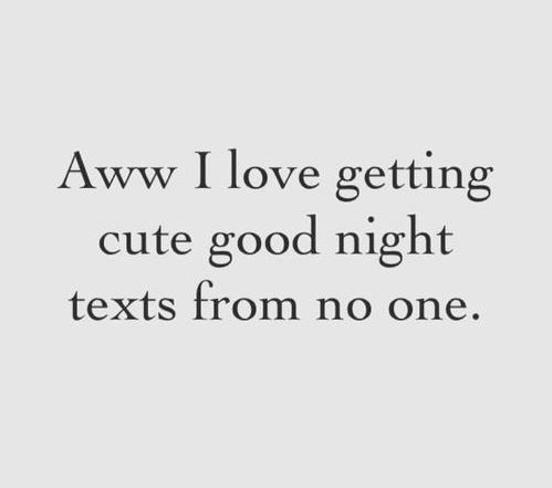 Forever alone... every now and then I will get the goodnight text, but it's sadly never consistent.