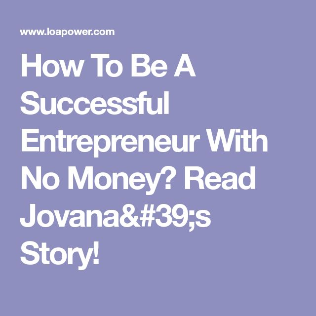How To Be A Successful Entrepreneur With No Money? Read Jovana's Story!