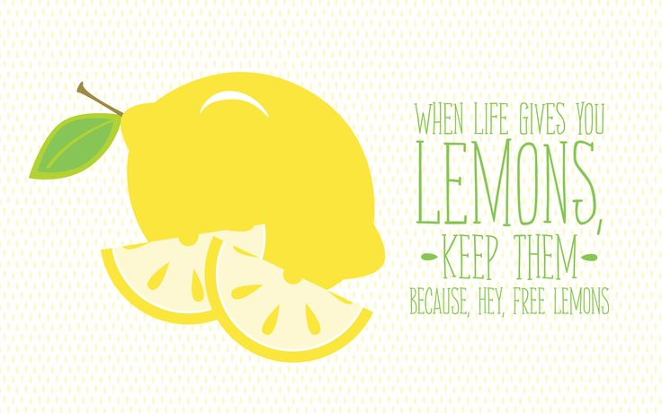 When Life Gives You Lemons, Keep Them Because, Hey, Free