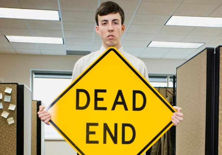 20 Signs You're Stuck in a Dead-End Job.  Signs of being in a cup-de-sac