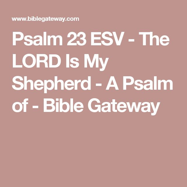 Psalm 23 ESV - The LORD Is My Shepherd - A Psalm of - Bible Gateway