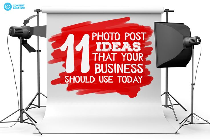 11 Photo Post Ideas That Your Business Should Use Today