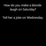 too funny!!! and i am not against blondes at all, this was just too funny not to post...could be for any hair color!!