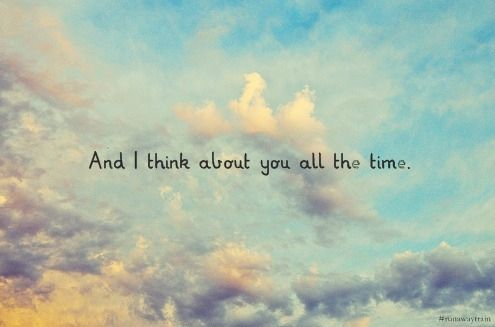 And I think about you all the time.