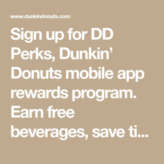 Sign up for DD Perks, Dunkin' Donuts mobile app rewards program. Earn free beverages, save time with On-the-Go ordering and enjoy member exclusive offers and promotions!
