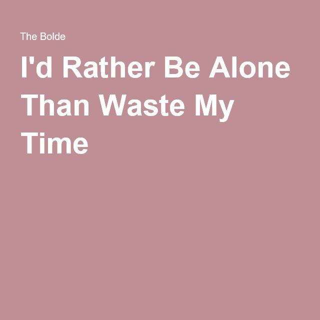 The 25+ best Rather be alone ideas on Pinterest | How to be alone ...