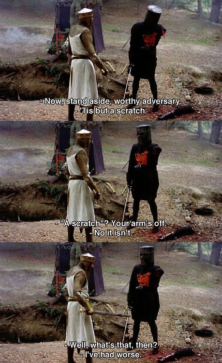 Tis but a scratch…  (Love Monty Python and the Holy Grail)
