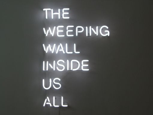 """Claire Fontaine in collaboration with Swedish artist Karl Holmqvist 'The Weeping Wall Inside Us All"""""""