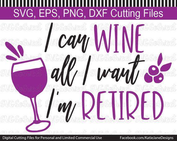Retired Svg I Can Wine All I Want I M Retired Funny Retiring Retirement Hand Lettering Design Lettering Lettering Design Hand Lettering
