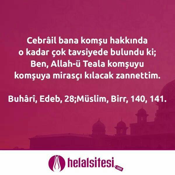 Cebrâil bana komşu hakkında o kadar çok tavsiyede bulundu ki; Ben, Allah-ü Teala komşuyu komşuya mirasçı kılacak zannettim.   www.helalsitesi.com Buhârî, Edeb, 28;Müslim, Birr, 140, 141. #helal #helalsitesi #komsu #miras #hadis #peygamber #helalgıda #helalmutfak