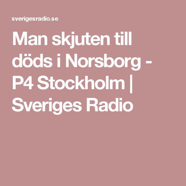 Man skjuten till döds i Norsborg - P4 Stockholm | Sveriges Radio