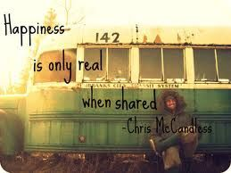 "Chris McCandless inspires me everyday. ""Happiness is only real when shared."" Chris McCandless"