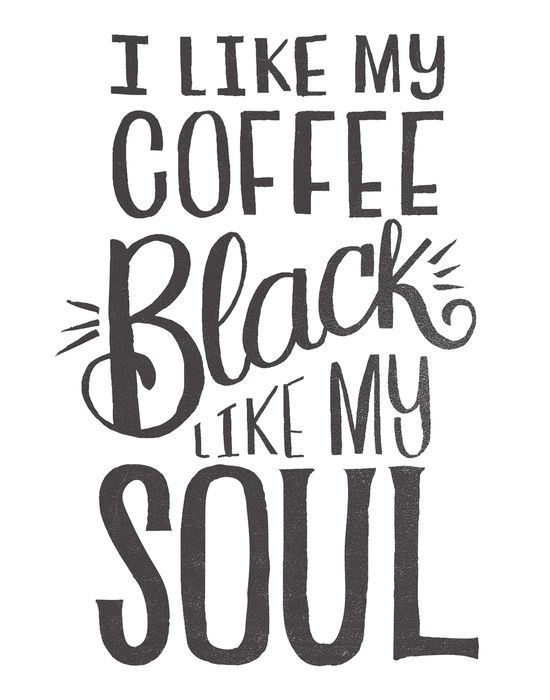 I LIKE MY COFFEE BLACK LIKE MY SOUL by Matthew Taylor Wilson #artprints #coffee