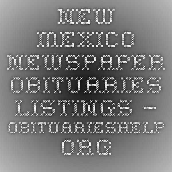 New Mexico Newspaper Obituaries Listings – ObituariesHelp.org
