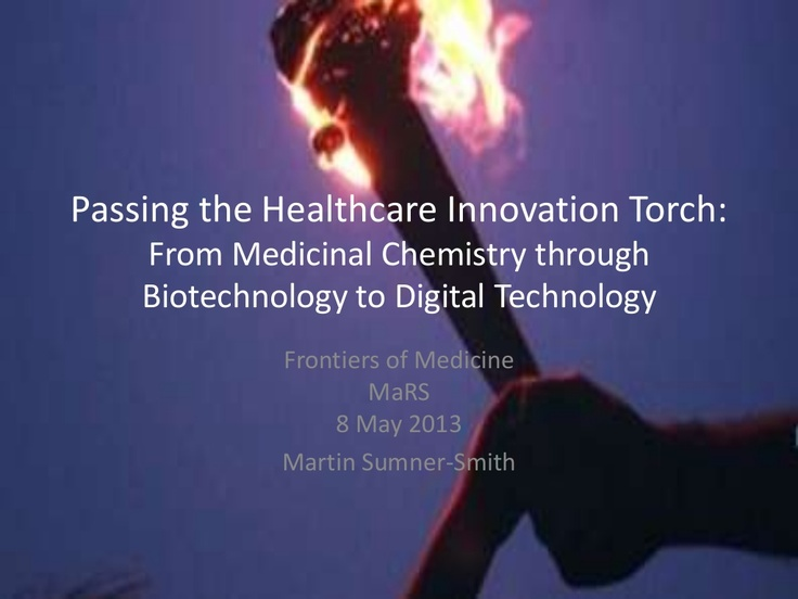Presentation slides: Passing the healthcare innovation torch from medicinal chemistry though biology to digital technology via Slideshare