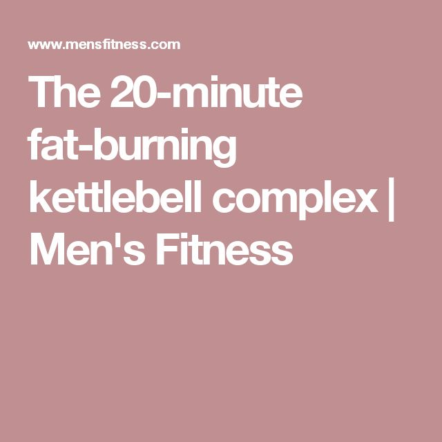 Fat Burning Kettlebell Exercises: The 20-minute Fat-burning Kettlebell Complex