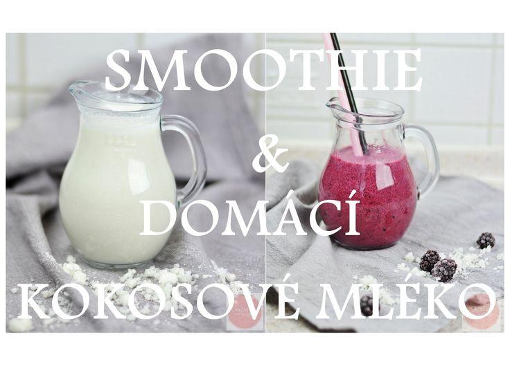 RECEPT | Domácí kokosové mléko & Smoothie