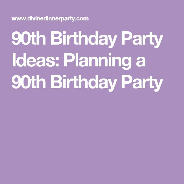 90th Birthday Party Ideas: Planning a 90th Birthday Party