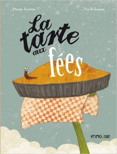 La tarte aux fées. Texte de Michaël ESCOFFIER et illustrations de Kris DI GIACOMO. Editions Frimousse, octobre 2013. Dès 3 ans. Notions abordées : cuisine, mensonge, humour.