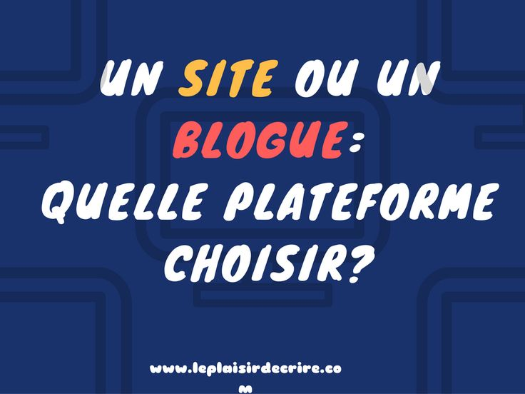 Un site ou un blogue: quelle plateforme choisir?