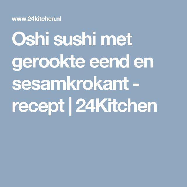 Oshi sushi met gerookte eend en sesamkrokant - recept   24Kitchen