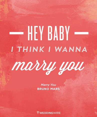 "Fun love quote idea - 50 Most Romantic Song Lyrics for Your Wedding - ""Hey baby I think I wanna marry you"""