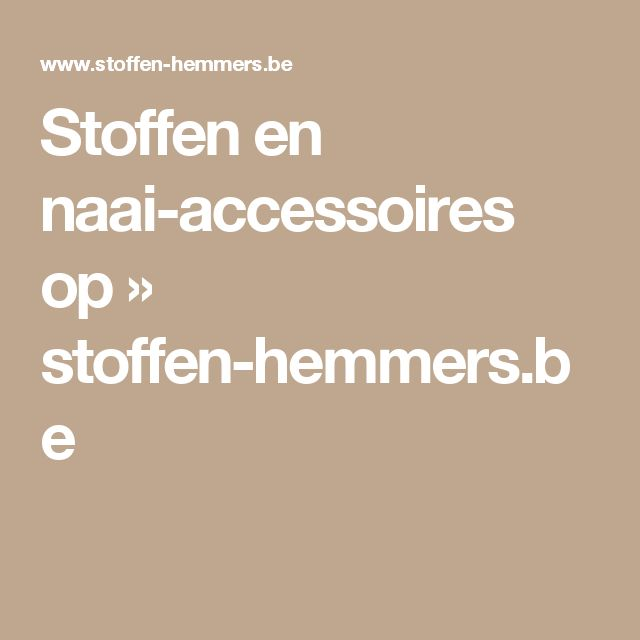 Stoffen en naai-accessoires op » stoffen-hemmers.be