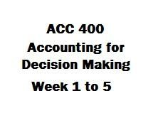 ACC 400 Accounting for Decision Making Week 1 to 5 ACC 400 Week 1 Current and Non-current Assets Paper ACC 400 Week 1 DQs and Participation ACC 400 Week 2 Individual Assignment, Exercise E8-5, E9-9 ACC 400 Week 2 Learning Team Assignment, Exercises E7-2, P7-2A and Problems P7-2B, P7-2C