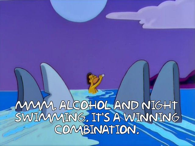 The Simpsons - Quote - Alcohol and night swimming. Its a winning combination